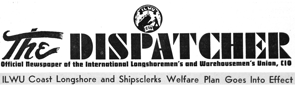 "An article in the ILWU newspaper The Dispatcher January 6, 1950 proclaimed: ""ILWU Coast Longshore and Shipsclerks Welfare Plan Goes Into Effect."""